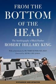 From the Bottom of the Heap - The Autobiography of Black Panther Robert Hillary King ebook by Robert Hillary King,Dr. Terry Kupers, MD, MSP,Mumia Abu-Jamal