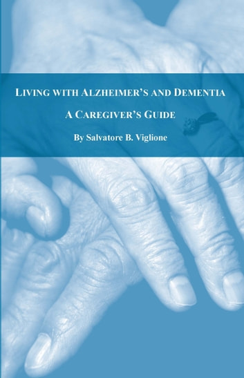 Living with Alzheimer's and Dementia: A Caregiver's Guide ebook by Salvatore Viglione
