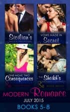 Modern Romance July 2015 Books 5-8: Sicilian's Shock Proposal / Vows Made in Secret / The Sheikh's Wedding Contract / One Night, Two Consequences (Mills & Boon e-Book Collections) 電子書 by Carol Marinelli, Louise Fuller, Andie Brock,...