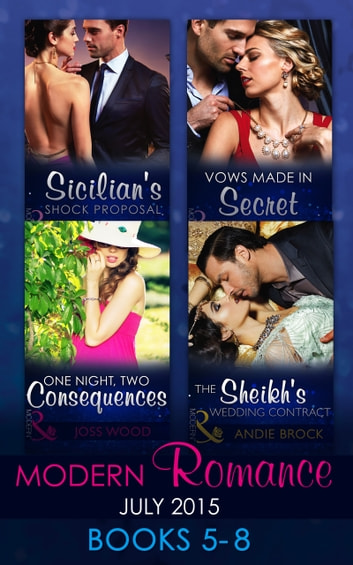 Modern Romance July 2015 Books 5-8: Sicilian's Shock Proposal / Vows Made in Secret / The Sheikh's Wedding Contract / One Night, Two Consequences (Mills & Boon e-Book Collections) 電子書 by Carol Marinelli,Louise Fuller,Andie Brock,Joss Wood