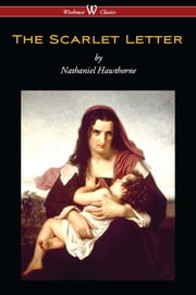 The Scarlet Letter (Wisehouse Classics Edition) ebook by Nathaniel Hawthorne