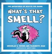 What's That Smell? - The Adventures of Scotty the Skunk ebook by Nicholas D. Young; Elizabeth Jean