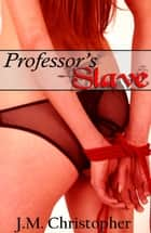 Professor's Slave ebook by J.M. Christopher