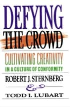 Defying the Crowd ebook by Robert J. Sternberg,Todd I. Lubart