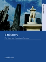 Singapore - The State and the Culture of Excess ebook by Souchou Yao