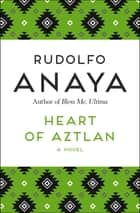 Heart of Aztlan - A Novel ebook by Rudolfo Anaya