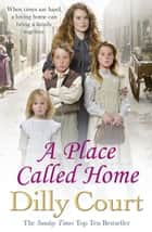A Place Called Home ebook by Dilly Court