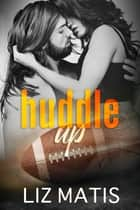 Huddle Up ebook by Liz Matis