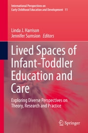 Lived Spaces of Infant-Toddler Education and Care - Exploring Diverse Perspectives on Theory, Research and Practice ebook by Linda Harrison,Jennifer Sumsion