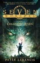 The Colossus Rises (Seven Wonders, Book 1) ebook by Peter Lerangis
