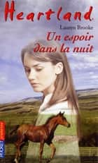 Heartland tome 17 - Un espoir dans la nuit ebook by Bertrand FERRIER, Lauren BROOKE