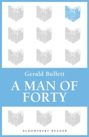 A Man of Forty ebook by Gerald Bullett