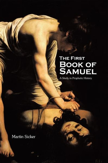 The First Book of Samuel - A Study in Prophetic History ebook by Martin Sicker