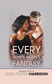 Every White Man's Fantasy ebook by Linda Porter Harrison