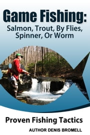 Game Fishing Salmon,Trout,,By Flies, Spinner, Or Worm ebook by Denis Bromell