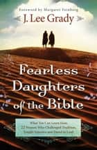Fearless Daughters of the Bible ebook by J. Lee Grady