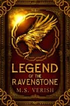 Legend of the Ravenstone - Ravenstone, #1 ebook by M.S. Verish