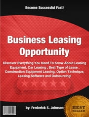 Business Leasing Opportunity ebook by Frederick S. Johnson