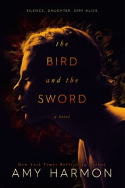 The Bird and the Sword ebook by Amy Harmon
