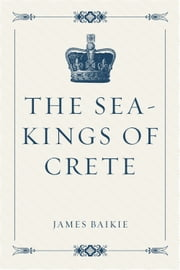 The Sea-Kings of Crete ebook by James Baikie
