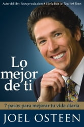 Lo mejor de ti (Become a Better You) Spanish Editi - 7 pasos para mejorar tu vida diaria ebook by Joel Osteen