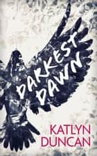 Darkest Dawn (Willows Lake, Book 1) ebook by Katlyn Duncan