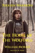 Tolkien Warriors: The House of the Wolfings: A Story that Inspired The Lord of the Rings ebook by Michael W. Perry