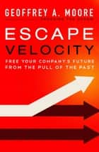 Escape Velocity ebook by Geoffrey A. Moore