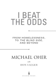 I Beat The Odds - From Homelessness, to The Blind Side, and Beyond ebook by Michael Oher