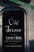 Old Scores eBook by Aaron Elkins
