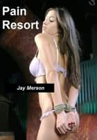 Pain Resort (Erotica) ebook by Jay Merson
