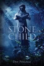 The Stone Child ebook by Dan Poblocki