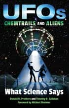 UFOs, Chemtrails, and Aliens - What Science Says ebook by Donald R. Prothero, Timothy D. Callahan, Michael Shermer