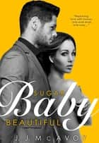 Sugar Baby Beautiful ebook by J.J. McAvoy