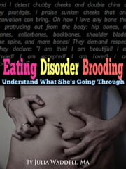Eating Disorder Brooding: Understand What She's Going Through ebook by Julia Waddell