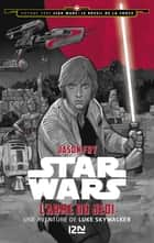 Voyage vers Star Wars - tome 2 : Le réveil de la force - L'arme du Jedi ebook by Jason FRY, Lucile GALLIOT
