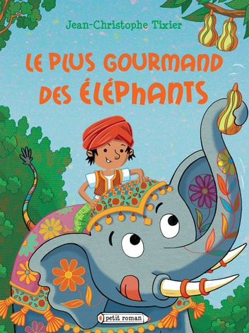 Le plus gourmand des éléphants ebook by Jean-Christophe Tixier