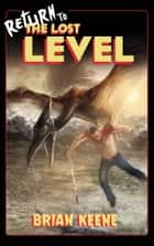 Return to the Lost Level ebook by Brian Keene