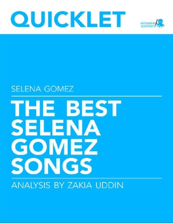 Quicklet on The Best Selena Gomez Songs: Lyrics and Analysis ebook by Zakia Uddin