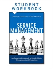 Service Management, Student Workbook - An Integrated Approach to Supply Chain Management and Operations ebook by Cengiz Haksever,Barry Render