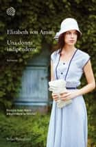 Una donna indipendente ebook by Elizabeth von Arnim