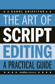 The Art of Script Editing: A Practical Guide ebook by Griffiths, Karol