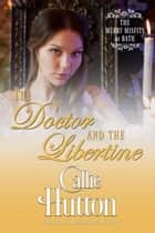 The Doctor and the Libertine - The Merry Misfits of Bath, #5 ebook by Callie Hutton