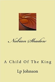 Nubian Shadow: A Child Of The King ebook by Lp Johnson