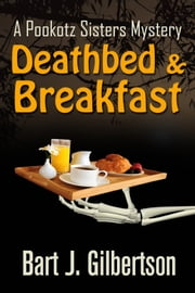 Deathbed and Breakfast ebook by Bart J. Gilbertson