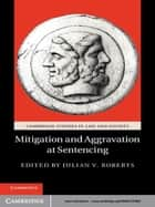 Mitigation and Aggravation at Sentencing ebook by Julian V. Roberts
