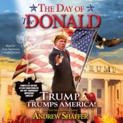 The Day of the Donald - Trump Trumps America! audiobook by Andrew Shaffer