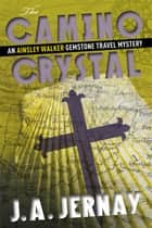 The Camino Crystal (An Ainsley Walker Gemstone Travel Mystery) ebook by J.A. Jernay
