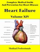 Complete Medical Guide and Prevention for Heart Diseases Volume XIV; Heart Failure ebook by Medical Professionals