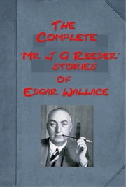 "Complete Mystery Detective ""Mr J G Reeder"" Anthologies of Edgar Wallace ebook by Edgar Wallace"